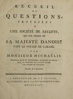 view Recueil de questions, proposées à une société de savants, qui par ordre de Sa Majesté Danoise font le voyage de l'Arabie / Par Monsieur Michaelis ... Traduit de l'allemand [by J.B. Mérian].