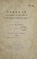 view Tabulae anatomico-pathologicae, modos omnes, quibus partium corporis humani omnium forma externa atque interna a norma recedit exhibentes / [J.F. Meckel].