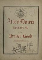 view Albert Dürer's designs of the Prayer Book [of Maximilian I] / [Maximilian I].