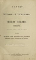 view Report of the Poor Law Commissioners, on medical charities, Ireland, pursuant to the 46th section of the Act 1 & 2 Victoria, C. 56. : Addressed to the most noble The Marquess of Normanby, Her Majesty's Secretary of State for the Home Department.