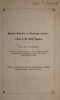 view Physical education in elementary schools : a part of the school hygiene a paper read before the International Congress of Hygiene and Demography, August 12th, 1891 / by Allan Broman.