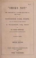 view Smoke not : the substance of a lecture delivered to the pupils at Totteridge Park, Herts, under the presidency of their preceptor, R. Wilkinson / by Thomas Reynolds.