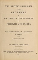 view Two winters' experience in giving lectures to my fellow townswomen on physiology and hygiene / by Catherine M. Buckton.