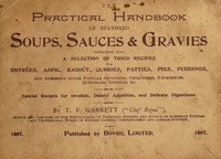 view The practical handbook of standard soups, sauces & gravies : containing also a selection of tried recipes for entrées, aspic, ragoût, curries, patties, pies, puddings, and numerous other popular savouries, croquettes, kromeskies, quenelles, rissoles, etc. special recipes for invalids, dainty appetites, and delicate digestions