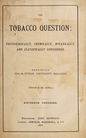 view The tobacco question : physiologically, chemically, botanically, and statistically considered