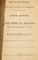 view Cantor lectures on sugar, coffee, tea, and cocoa : their origin, preparation, and uses / by Richard Bannister.
