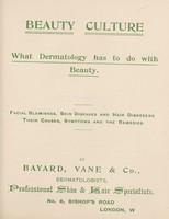 view Beauty culture : what dermatology has to do with beauty : facial blemishes, skin diseases and hair disorders, their causes, symptoms and the remedies / Bayard, Vane & Co.