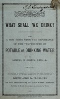 view What shall we drink? : being a few hints upon the importance of the tempeature of potable or drinking water
