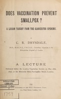 view Does vaccination prevent smallpox? : a lesson taught from the Gloucester epidemic / by C.R. Drysdale.