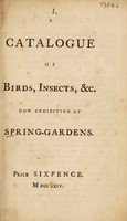 view A catalogue of birds, insects, etc. now exhibiting at Spring-Gardens.