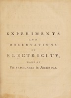 view Experiments and observations on electricity, made at Philadelphia in America / by Benjamin Franklin, L.L.D. and F.R.S. To which are added, letters and papers on philosophical subjects. The whole corrected, methodized, improved, and now first collected into one volume.