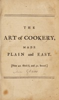 view The art of cookery, made plain and easy : which far exceeds anything of the kind ever yet published ... / By a lady [i.e. Mrs. H. Glasse].