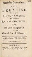 view Medicina gymnastica: or, a treatise concerning the power of exercise, with respect to the animal oeconomy and the great necessity of it in the cure of several distempers / By Francis Fuller, M.A.