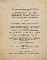 view Dissertatio inauguralis medica sistens experimenta quaedam circa corpus callosum, cerebellum, duram meningem in vivis animalibus instituta ... / [Johann Gottfried Zinn].