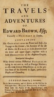 view The travels and adventures of Edward Brown ... Containing his observations on France and Italy: his voyage to the Levant; his account of the isle of Malta; his remarks in journies thro' the Lower and Upper Egypt; together with a brief description of the Abyssinian Empire