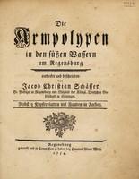 view Die Armpolypen in den süssen Wassern um Regensburg / Entdecket und beschrieben von Jacob Christian Schäffer.