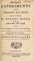 view Philosophical experiments and observations of ... R. Hooke ... and other eminent virtuoso's [sic] ... / Publish'd by W. Derham.