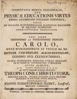 view Dissertatio medica inauguralis, qua physicae educationis virtus eximio salubritatis specimine conspicua ... praedicatur ... / proponit Theoph. Conr. Christi. Storr ... ; respondente Joanne Christophoro Plebst.