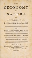 view The oeconomy of nature in acute and chronical diseases of the glands ... / Translated under the author's inspection.