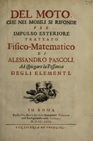 view Del moto, che nei mobili si rifonde per impulso esteriore / trattato fisico-matematico di Alessandro Pascoli ad ispiegare la possanza degli elementi.
