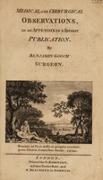 view Medical and chirurgical observations, as an appendix to a former publication / by Benjamin Gooch.