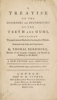 view A treatise on the disorders and deformities of the teeth and gums ... with cases and experiments / By Thomas Berdmore.
