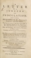 view A letter to a surgeon on inoculation. Containing remarks on Dr. Dimsdale's pamphlet upon that subject; the improvements that have been made in this important branch of the medicinal art, since the publication of that pamphlet; the author's successful method of practice, particularly with infants and young children ...