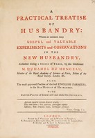 view A practical treatise of husbandry: wherein are contained many useful and valuable experiments and observations in the new husbandry ... Also the approved practice of the best English farmers in the old method of husbandry