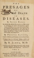 view The presages of life and death in diseases. In seven books. In which the whole Hippocratic method of predicting the various terminations and events of diseases, is in a new and accurate manner illustrated and confirm'd