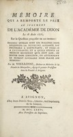 view Mémoire qui a remporté le prix au jugement de l'Académie de Dijon le 18 Aout 1776, sur la question proposée en ces termes; determiner quelles sont les maladies dans lesquelles la médecine agissante est préferable à l'expectante, et celle-ci à l'agissante, et a quels signes le medecine reconnoit qu'il doit agir, ou rester dans l'inaction, en attendant le moment favorable pour placer les remedes? / Par M. Voullonne.