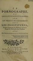 view Le pornographe, ou idées d'un honnête-homme sur un projet de règlement pour les prostituées, propre à prévenir les malheurs qu'occasionne le publicisme des femmes. Avec des notes historiques et justificatives / [Anon].