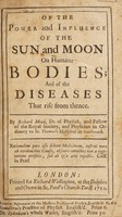 view Of the power and influence of the sun and moon on humane bodies; and of the diseases that rise from thence / By Richard Mead.