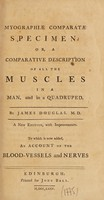 view Myographiae comparatae specimen, or, A comparative description of all the muscles in a man, and in a quadruped / By James Douglas.