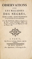 view Observations sur les maladies des negres : leurs causes, leurs traitemens et les moyens de les prévenir / Par M. Dazille.