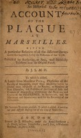view An historical account of the plague at Marseilles. Giving a particular relation of all the different occurrences that happen'd during the visitation of that city