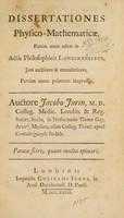 view Dissertationes physico-mathematicae, partim antea editae in Actis philosophicis Londinensibus, : jam auctiores & emendatiores, partim nunc primum impressae. / Auctore Jacobo Jurin, M.D. Colleg. Medic. Londin. & Reg. Societ. Socio, in Nosocomio Thomae Guy, Armri, Medico, olim Colleg. Trinit. apud Cantabrigienses Sodale.
