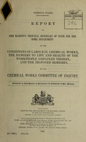 view Report to Her Majesty's principal Secretary of State for the Home Department on the conditions of labour in chemical works, the dangers to life and health of the workpeople employed therein, and the proposed remedies