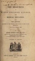 view On the resources of King's College, London, for medical education : being the lecture delivered at the opening of the medical classes in that institution on the 1st of October, 1852