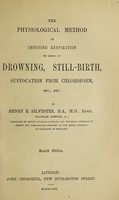 view The physiological method of inducing respiration in cases of drowning, stillbirth, suffocation from chloroform, etc. etc