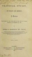 view Clinical study, its means and method : a lecture delivered in the theatre of the City of Dublin Hospital, November 6th, 1862
