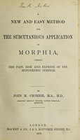 view A new and easy method for the subcutaneous application of morphia without the pain, risk and expense of the hypodermic syringe