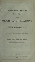 view On the origin and relations of new growths : the Goulstonian Lectures for 1874 delivered at the Royal College of Physicians