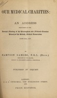 view Our medical charities : an address delivered at the annual meeting of the Birmingham and Midland Counties Branch of the British Medical Association, June 26th, 1877