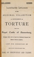 view Illustrated catalogue of the original collection of instruments of torture from the Royal Castle of Nuremberg : amongst which will be found the original Iron Maiden (Eiserne Jungfrau), lent for exhibition by the Right Honourable the Earl of Shrewsbury and Talbot.