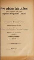 view Ueber primäres Leberkarzinom unter Anführung eines Falles von primärem desmoplastischen Leberkrebs ... / vorgelegt von Otto Fuhrhans.