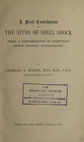 view A final contribution to the study of shell shock : being a consideration of unsettled points needing investigation / by Charles S. Myers.