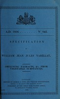 view Specification of William Jean Jules Varillat : obtaining extracts, &c. from vegetable substances.