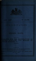view Specification of Stephen White : apparatus for the manufacture of gases; furnaces and boilers of steam engines, &c.