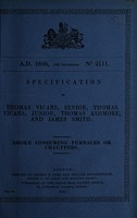 view Specification of Thomas Vicars, senior, Thomas Vicars, junior, Thomas Ashmore, and James Smith : smoke consuming furnaces or chauffers.