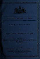 view Specification of Alexander Melville Clark : treating sewage for manufacturing manure.